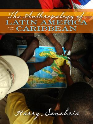 The Anthropology of Latin America And the Caribbean By Sanabria, Harry